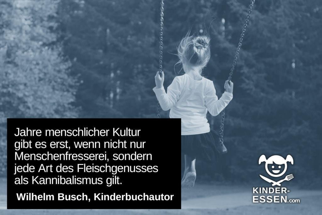 """Zitat von Wilhelm Busch: """"Jahre menschlicher Kultur gibt es erst, wenn nicht nur Menschenfresserei, sondern jede Art des Fleischgenusses als Kannibalismus gilt."""""""